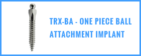 TRX-BA - One Piece Ball Attachment Implant