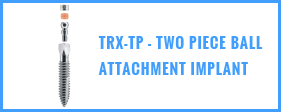 TRX-TP - Two Piece Ball Attachment Implant